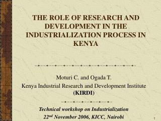 THE ROLE OF RESEARCH AND DEVELOPMENT IN THE INDUSTRIALIZATION PROCESS IN KENYA