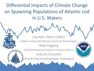 Differential Impacts of Climate Change on Spawning Populations of Atlantic cod in U.S. Waters