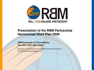 Presentation of the RBM Partnership Harmonized Work Plan 2008