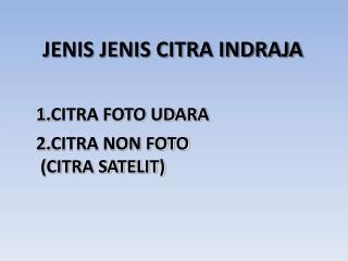 JENIS JENIS CITRA INDRAJA