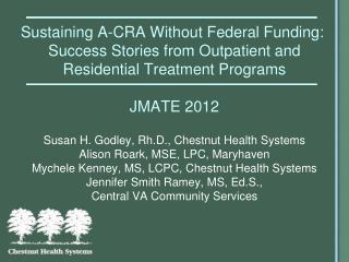 Susan H. Godley, Rh.D., Chestnut Health Systems Alison Roark, MSE, LPC, Maryhaven