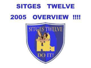 SITGES   TWELVE 2005   OVERVIEW  !!!!