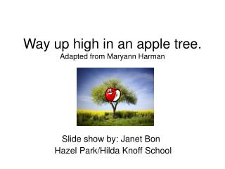 Way up high in an apple tree.  Adapted from Maryann Harman