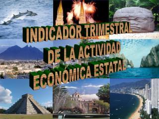 INDICADOR TRIMESTRAL  DE LA ACTIVIDAD ECONÓMICA ESTATAL