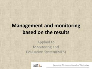 Management and monitoring based on the results