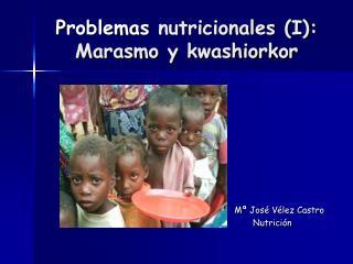 Problemas  nutricionales (I): Marasmo y kwashiorkor