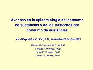 Am J Psychiatry (Ed Esp) 8:10, Noviembre-Diciembre 2005 Wilson M.Compton, M.D., M.P.E.