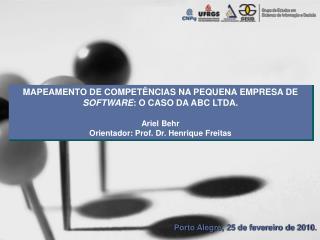 MAPEAMENTO DE COMPETÊNCIAS NA PEQUENA EMPRESA DE  SOFTWARE : O CASO DA ABC LTDA.  Ariel Behr