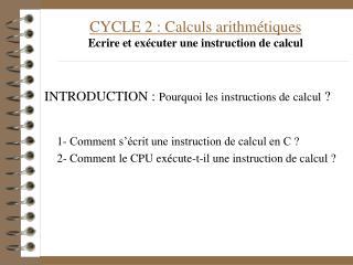 CYCLE 2 : Calculs arithmétiques Ecrire et exécuter une instruction de calcul