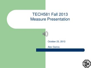 TECH581 Fall 2013 Measure  Presentation