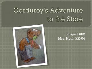 Corduroy's Adventure  to the Store