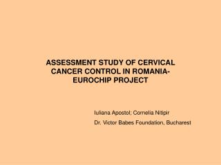 ASSESSMENT STUDY OF CERVICAL CANCER CONTROL IN ROMANIA-EUROCHIP PROJECT