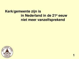 Kerk/gemeente zijn is  in Nederland in de 21 e  eeuw  niet meer vanzelfsprekend