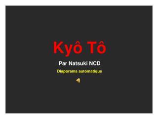 Kyô Tô Par Natsuki NCD Diaporama automatique