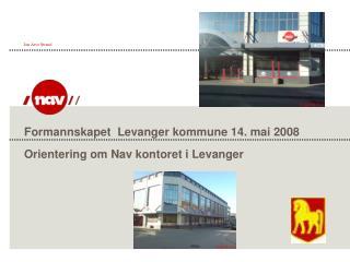 Formannskapet  Levanger kommune 14. mai 2008 Orientering om Nav kontoret i Levanger
