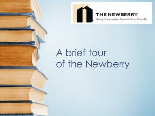 A brief tour  of the Newberry