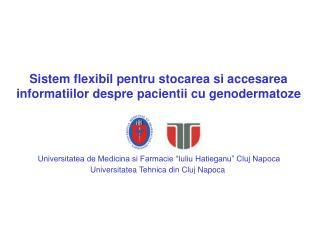 Sistem flexibil pentru stocarea si accesarea informatiilor despre pacientii cu genodermatoze