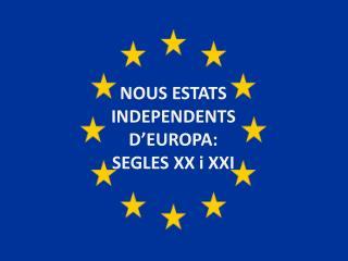 NOUS ESTATS  INDEPENDENTS D ' EUROPA: SEGLES XX i XXI