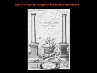Como Portugal foi navegar pelo tenebroso mar-Oceano