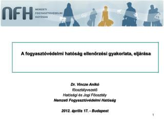 Dr. Vincze Anikó főosztályvezető Hatósági és Jogi Főosztály Nemzeti Fogyasztóvédelmi Hatóság