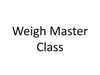 Weigh Master Class