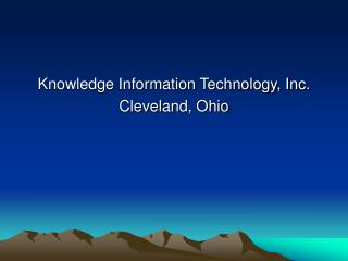 Knowledge Information Technology, Inc.  Cleveland, Ohio