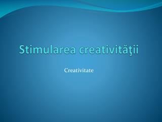Stimularea creativităţii