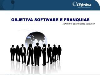 OBJETIVA SOFTWARE E FRANQUIAS Software  para Gestão Varejista