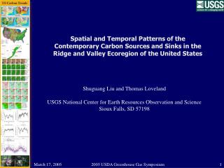 Shuguang Liu and Thomas Loveland USGS National Center for Earth Resources Observation and Science