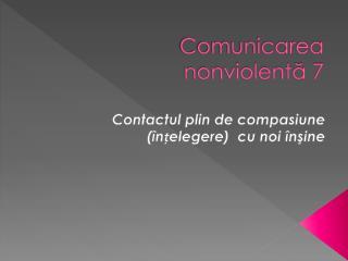 Comunicarea  nonviolentă 7