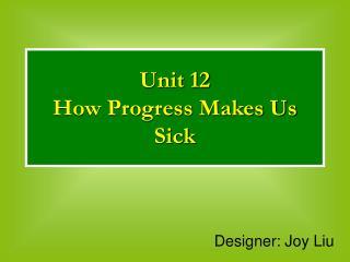Unit 12 How Progress Makes Us Sick