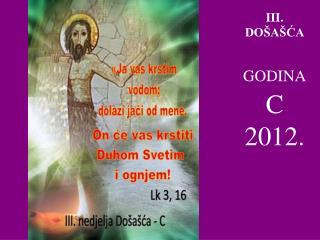 III .  DOŠAŠĆA GODINA C  2012.