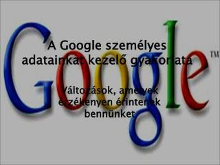 A Google személyes adatainkat kezelő gyakorlata