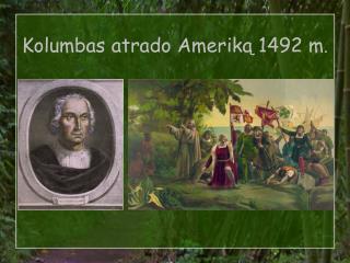 Kolumbas  atrado Ameriką  1492 m .