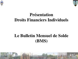 Présentation Droits Financiers Individuels Le Bulletin Mensuel de Solde (BMS)