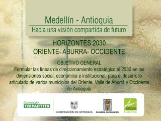 HORIZONTES 2030 ORIENTE- ABURRA- OCCIDENTE  OBJETIVO GENERAL