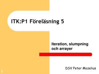 ITK:P1 Föreläsning 5