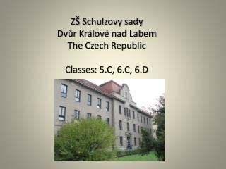 ZŠ Schulzovy sady Dvůr Králové nad Labem The Czech Republic Classes : 5.C, 6.C, 6.D