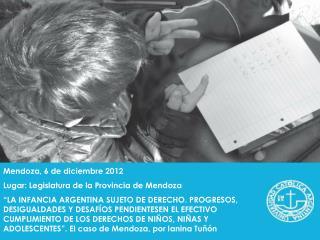 Mendoza, 6 de diciembre 2012 Lugar: Legislatura de la Provincia de Mendoza