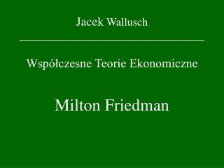 Jacek  Wallusch _________________________________ Współczesne Teorie Ekonomiczne
