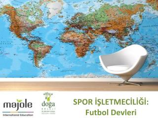 SPOR İŞLETMECİLİĞİ: Futbol Devleri