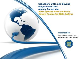 Collections 2011 and Beyond-Requirements for Agency Conversion What Agencies Need to Know to Convert to New End State Sy