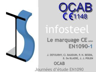 Le marquage CE selon EN1090 -1 J. DEFOURNY, Cl. BAUDUIN, P. H. BESEM,  B. De BLAERE, J. J. POLEN