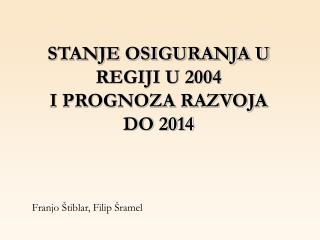 STANJE OSIGURANJA U REGIJI U 2004 I PROGNOZA RAZVOJA  DO 2014