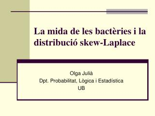 La mida de les bact�ries i la distribuci� skew-Laplace
