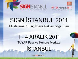 SIGN İSTANBUL 2011 Uluslararası 13. Açıkhava Reklamcılığı Fuarı 1 - 4 ARALIK 2011