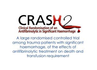 A large randomised controlled trial among trauma patients with significant haemorrhage, of the effects of antifibrinolyt