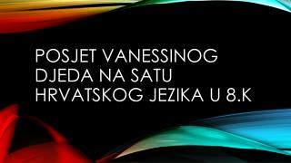 Posjet vanessinog djeda na satu hrvatskog jezika  u 8.k