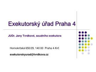 Exekutorský úřad Praha 4 JUDr. Jany Tvrdkové, soudního exekutora