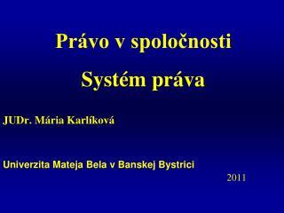 JUDr. Mária Karlíková Univerzita Mateja Bela v Banskej Bystrici 2011